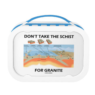 Don't Take The Schist For Granite (Geology Humor) Lunch Box