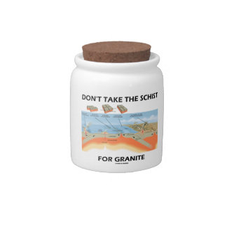Don't Take The Schist For Granite (Geology Humor) Candy Jars