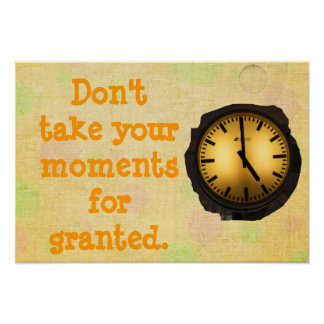 Don't take your moments for granted poster