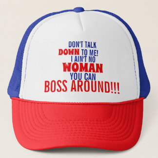 DONT TALK DOWN TO ME I AINT NO WOMAN Trucker Hat