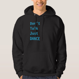 Don't Talk Just DANCE Hoodie