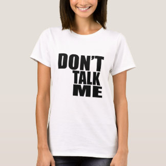 Dont Talk Me T-Shirt