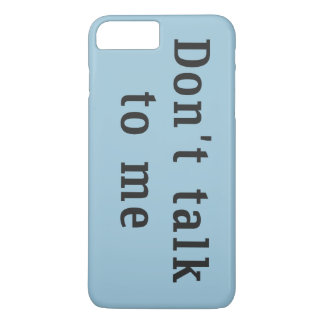 """""""Don't talk to me"""" iPhone 7 Plus Case"""