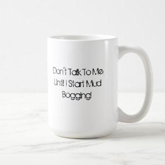 Don't Talk To Me... Mud Bogging Mug