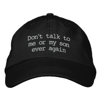 """""""Don't talk to me or my son ever again"""" Hat"""