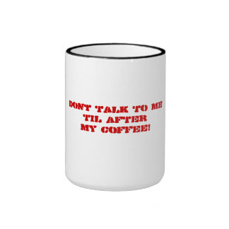 Don't Talk To Me Til After My Coffee Grumpy Saying Coffee Mugs