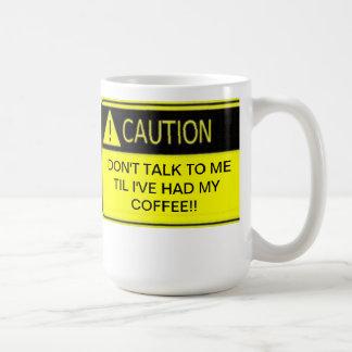 DON'T TALK TO ME TIL I'VE HAD MY COFFEE BASIC WHITE MUG