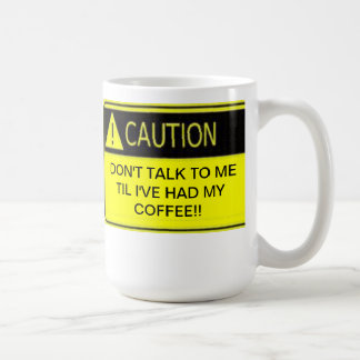 DON'T TALK TO ME TIL I'VE HAD MY COFFEE COFFEE MUG