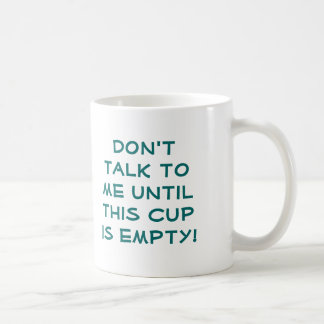 Don't talk to me until this cup is empty! mug