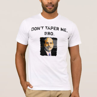 DON'T TAPER ME, BRO. T-Shirt