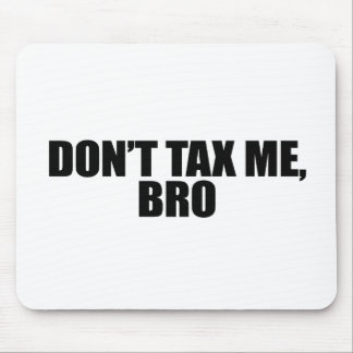 DONT TAX ME BRO 2 MOUSE PAD