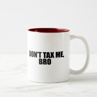 DONT TAX ME BRO 2 Two-Tone MUG