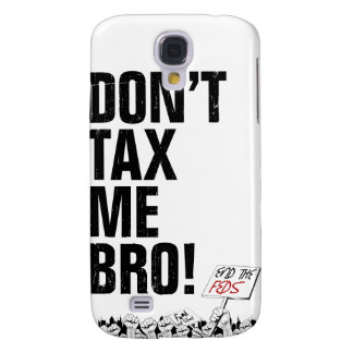 Don't Tax Me Bro! End the Feds Samsung Galaxy S4 Cases
