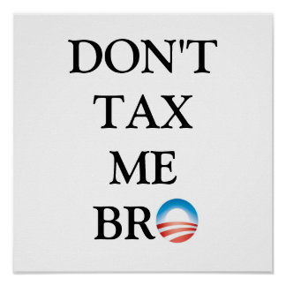 Don't Tax Me Bro Poster