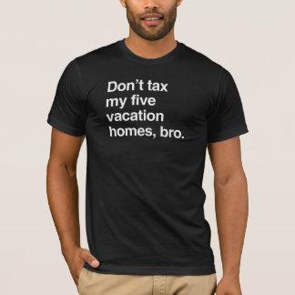 Don't tax my five vacation homes, bro.png T-Shirt