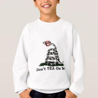 Don't TEA On Me! Sweatshirt