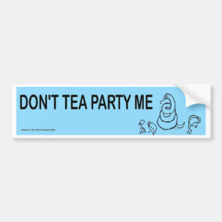 Don't Tea Party Me Bumpersticker Bumper Sticker
