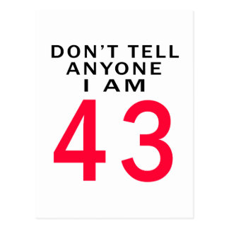 Don't Tell Anyone I Am 43 Postcard