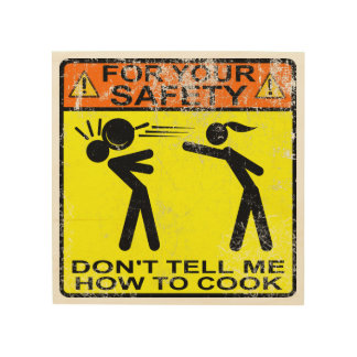 Don't Tell Me How To Cook! Wood Wall Art