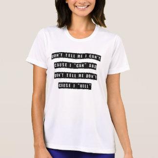 Don't tell me I can't, cause I can and don't tell T-Shirt