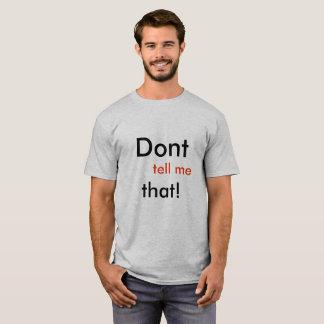 Dont tell me that tshirt