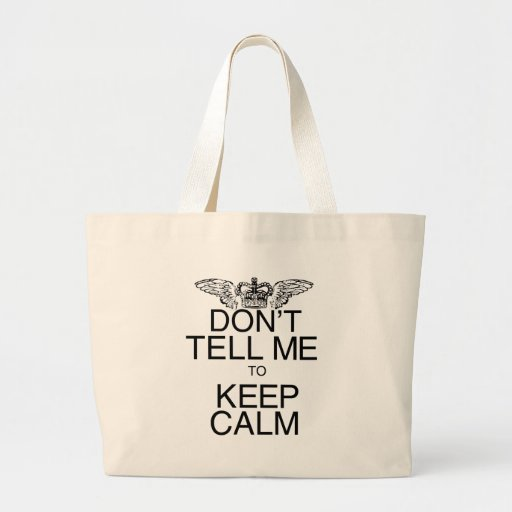 Don't Tell Me to Keep Calm Bag