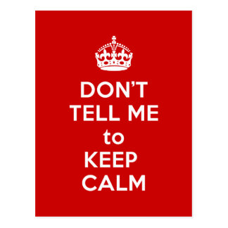 Don't Tell Me to Keep Calm Post Card
