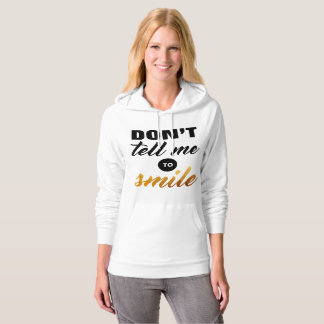 Don't tell me to Smile Hoodie