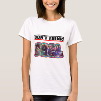 don't think feel T-Shirt