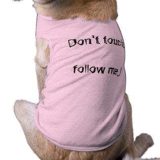 Don't touch..follow me...! shirt