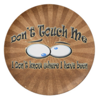 Don't Touch Me - I Don't Know Where I Have Been Dinner Plate
