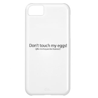 Don't touch my eggs cover for iPhone 5C