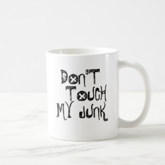 DONT TOUCH MY JUNK COFFEE MUG