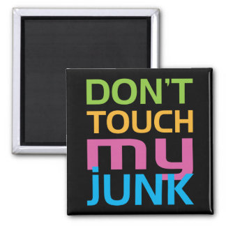 Don't Touch My Junk Square Magnet
