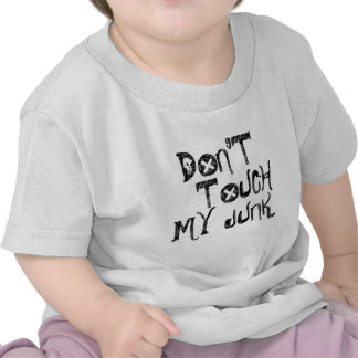 DONT TOUCH MY JUNK T SHIRTS
