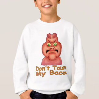 Don't Touch MyBacon Sweatshirt