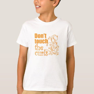 Don't Touch the Curls! T-Shirt