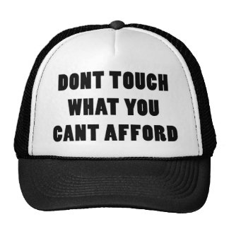 Dont Touch What You Cant Afford Trucker Hats