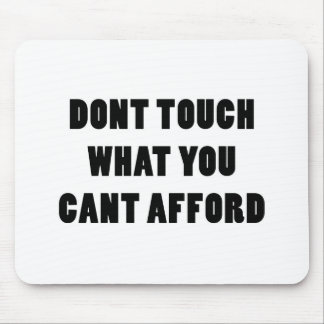 Dont Touch What You Cant Afford Mouse Pad