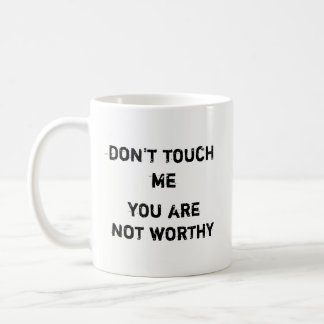 Dont touche me, you are not worthy - Mug