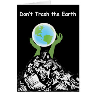Don't Trash the Earth Card
