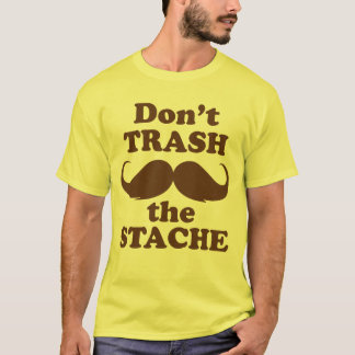 Don't Trash the Stache T-Shirt