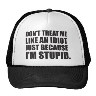 Don't treat me like an idiot... hats