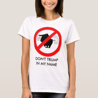 Don't Trump in my Name - Ladies T-Shirt