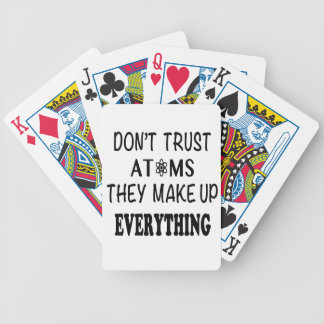 Don't Trust Atoms They Make Up Everything Bicycle Playing Cards