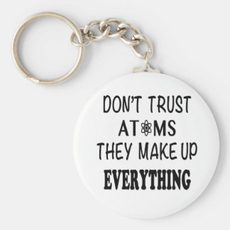 Don't Trust Atoms They Make Up Everything Key Ring