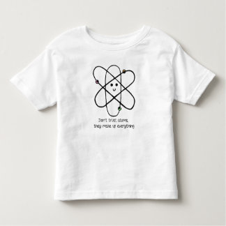 Don't Trust Atoms, They Make Up Everything Toddler T-Shirt