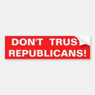 DON'T TRUST REPUBLICANS! BUMPER STICKER