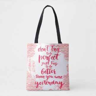 Don't Try To Be Perfect, Just Try To Be Better Tote Bag