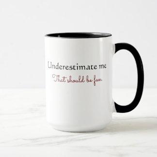 Don't Underestimate Me Mug